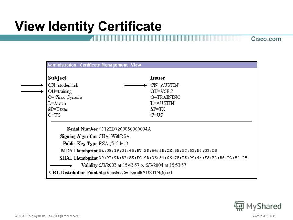 © 2003, Cisco Systems, Inc. All rights reserved. CSVPN 4.06-41 View Identity Certificate