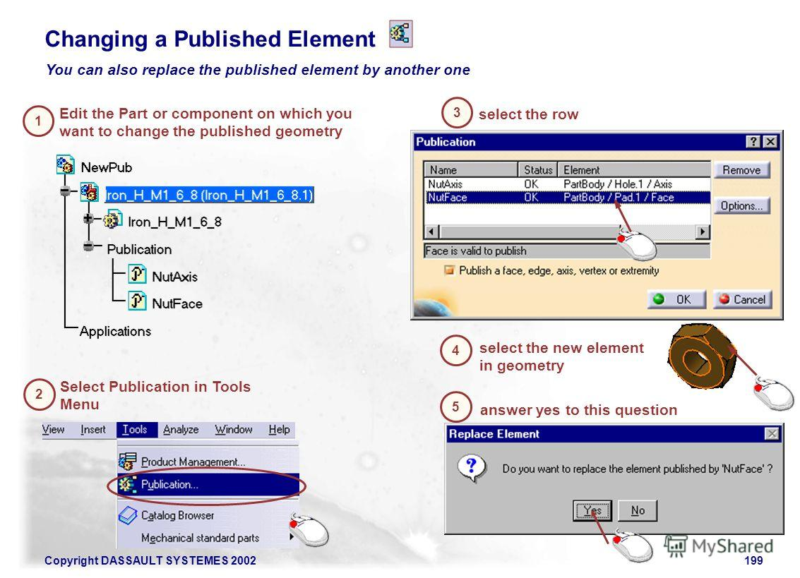 Copyright DASSAULT SYSTEMES 2002199 Changing a Published Element You can also replace the published element by another one select the row Select Publication in Tools Menu 2 Edit the Part or component on which you want to change the published geometry