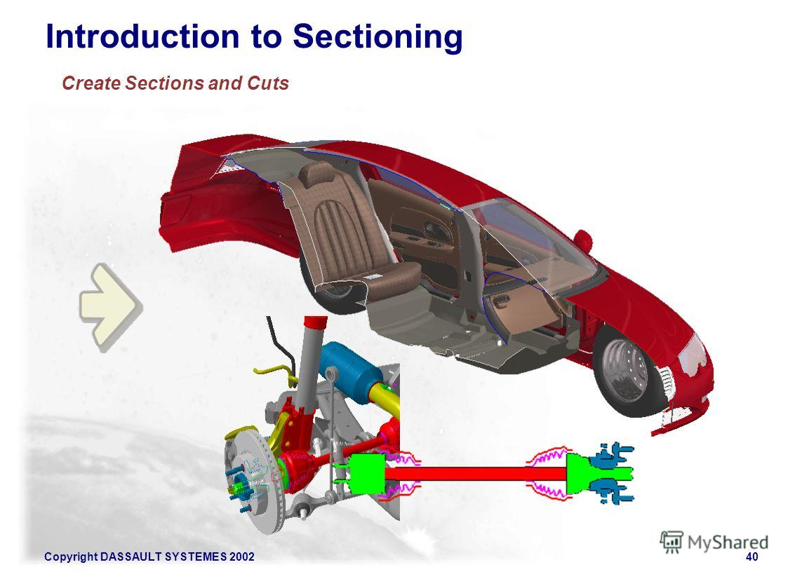 Copyright DASSAULT SYSTEMES 200240 Introduction to Sectioning Create Sections and Cuts