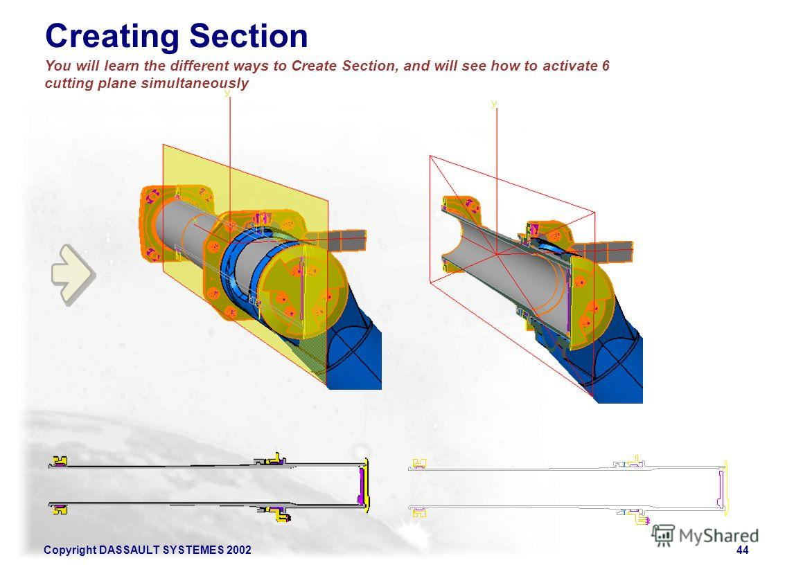 Copyright DASSAULT SYSTEMES 200244 Creating Section You will learn the different ways to Create Section, and will see how to activate 6 cutting plane simultaneously