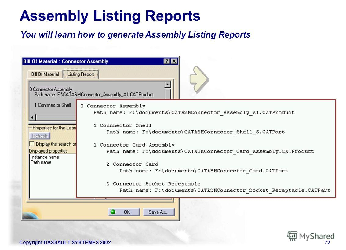Copyright DASSAULT SYSTEMES 200272 You will learn how to generate Assembly Listing Reports Assembly Listing Reports