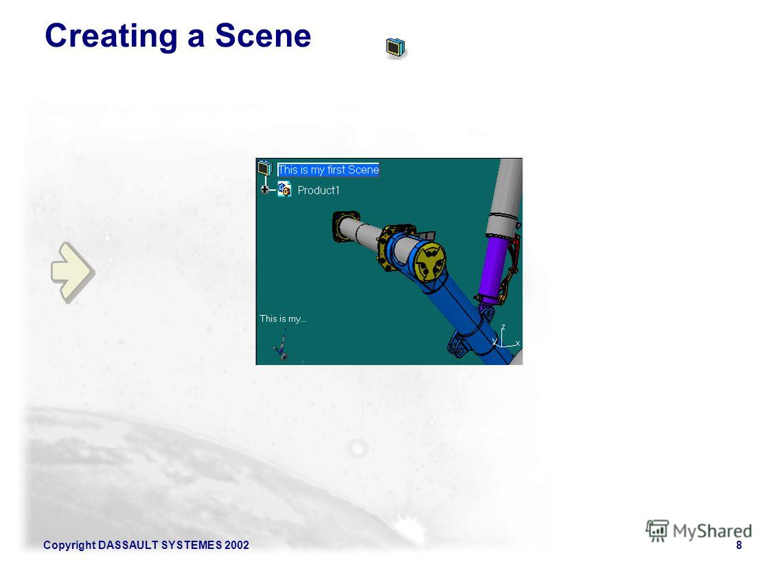 Copyright DASSAULT SYSTEMES 20028 Creating a Scene