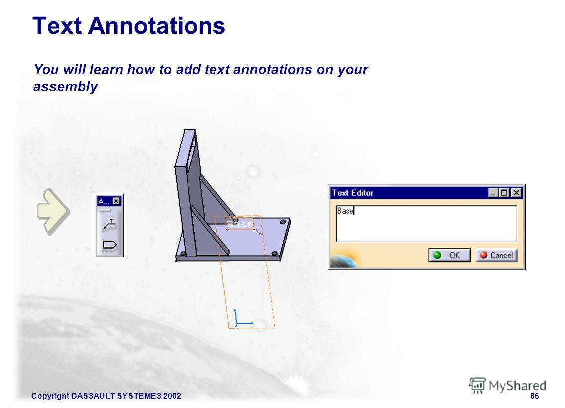 Copyright DASSAULT SYSTEMES 200286 You will learn how to add text annotations on your assembly Text Annotations
