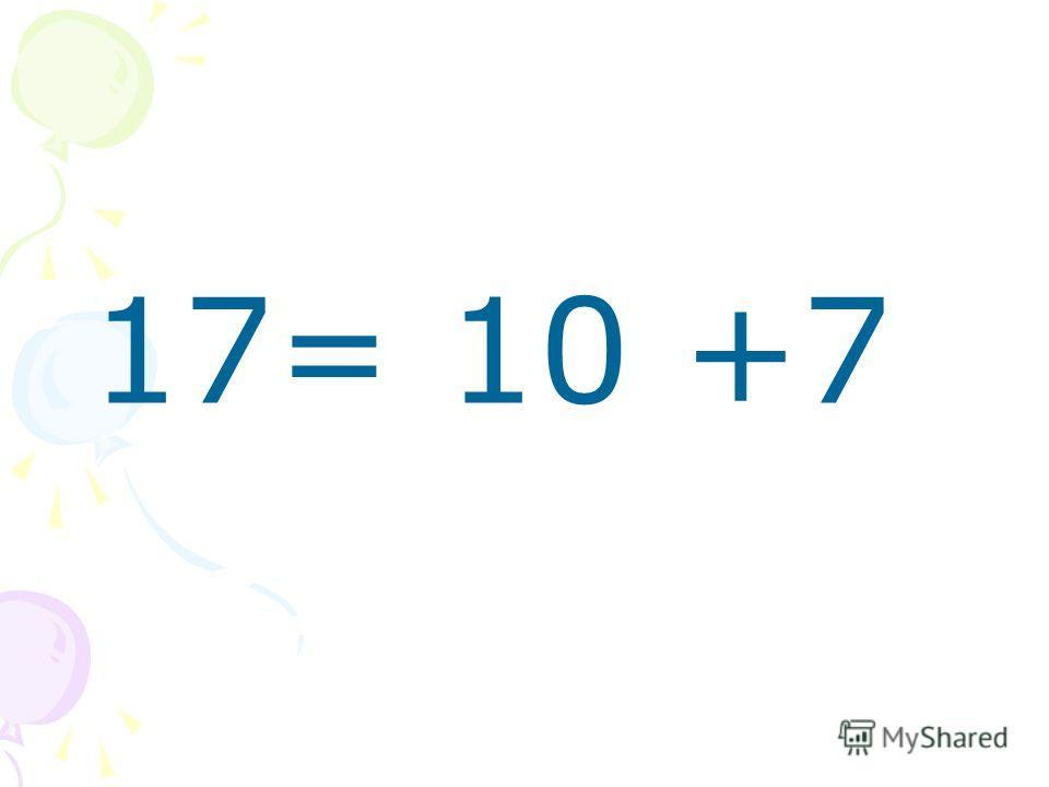 17= 10 +7