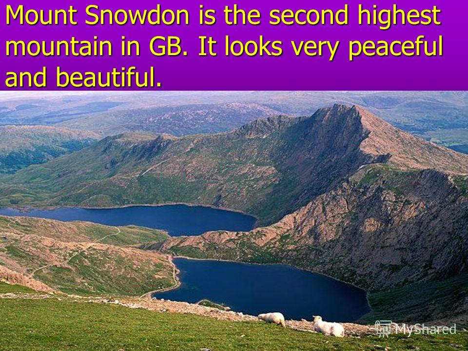 30.09.201414 Mount Snowdon is the second highest mountain in GB. It looks very peaceful and beautiful.
