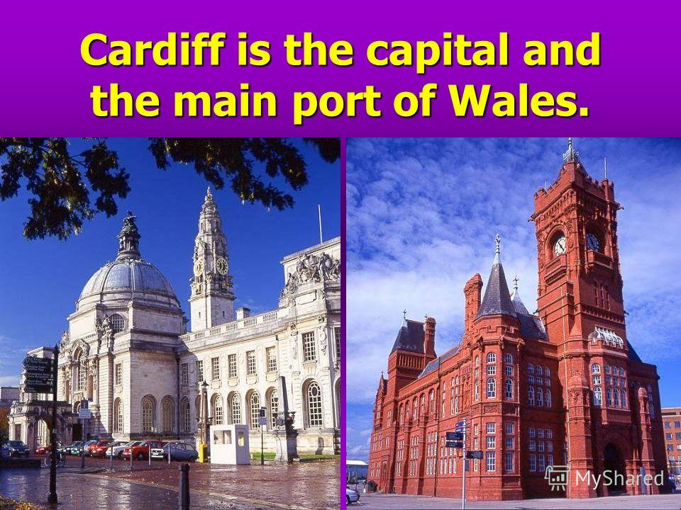 30.09.201415 Cardiff is the capital and the main port of Wales.