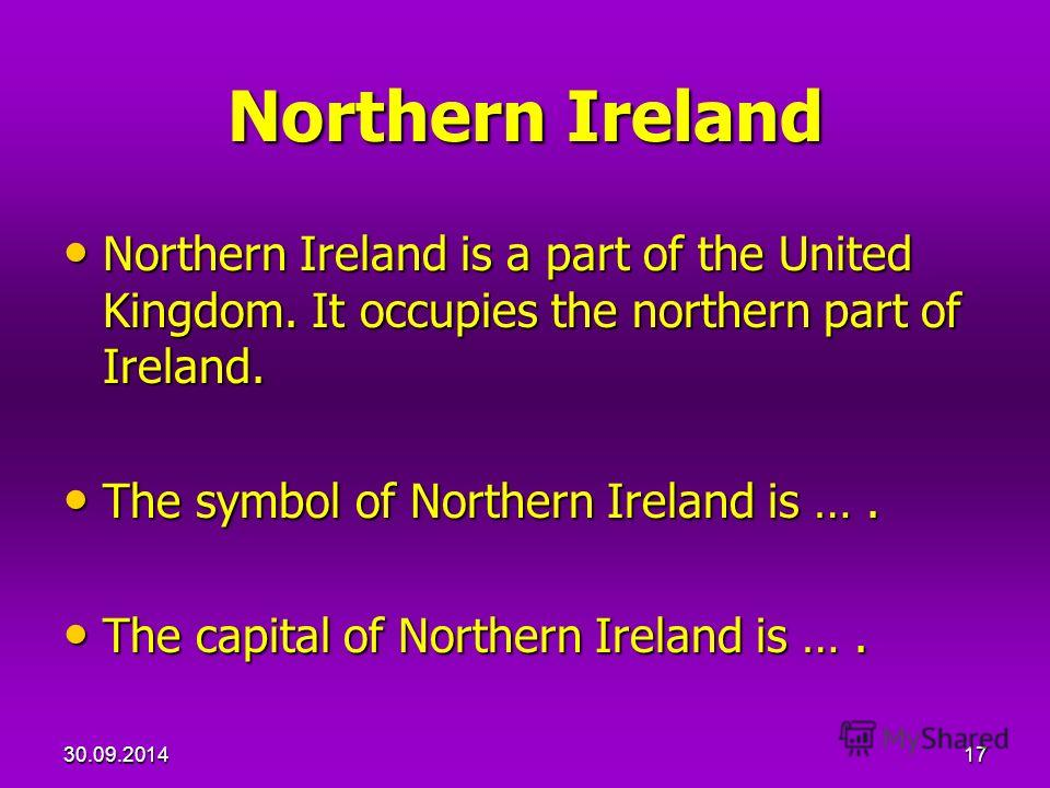 30.09.201417 Northern Ireland Northern Ireland is a part of the United Kingdom. It occupies the northern part of Ireland. Northern Ireland is a part of the United Kingdom. It occupies the northern part of Ireland. The symbol of Northern Ireland is ….