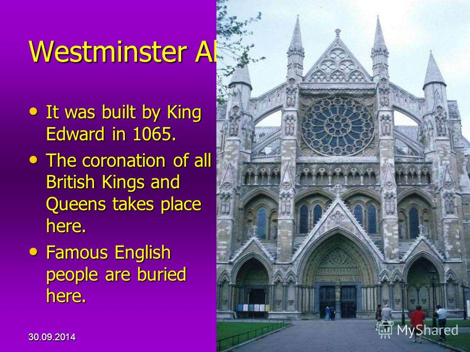 30.09.201428 Westminster Abbey It was built by King Edward in 1065. It was built by King Edward in 1065. The coronation of all British Kings and Queens takes place here. The coronation of all British Kings and Queens takes place here. Famous English