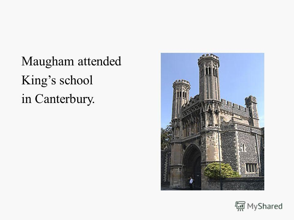 Maugham attended Kings school in Canterbury.
