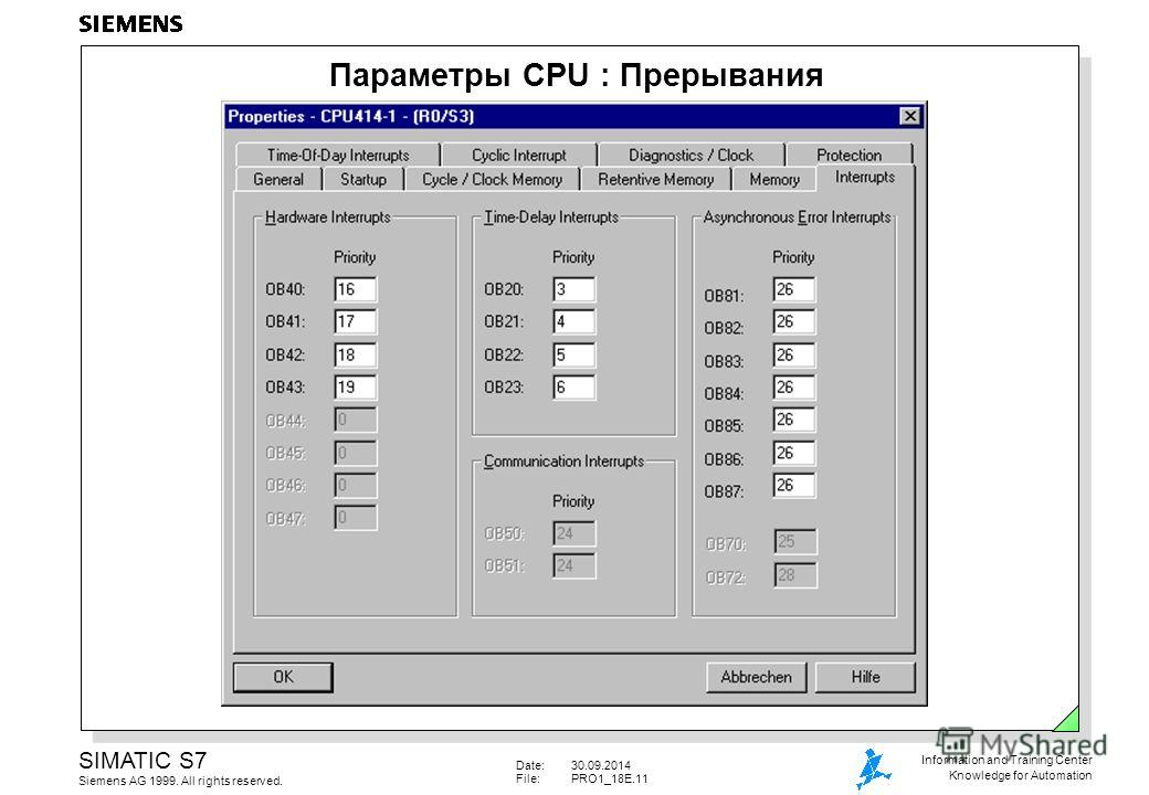 Date:30.09.2014 File:PRO1_18E.11 SIMATIC S7 Siemens AG 1999. All rights reserved. Information and Training Center Knowledge for Automation Параметры CPU : Прерывания