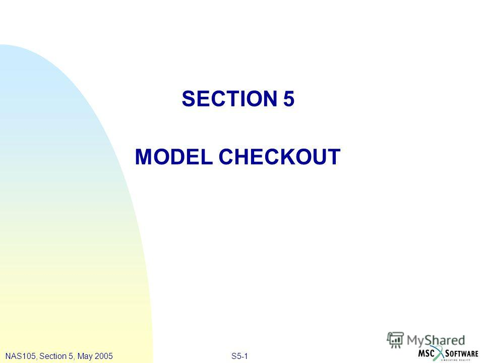 S5-1NAS105, Section 5, May 2005 SECTION 5 MODEL CHECKOUT