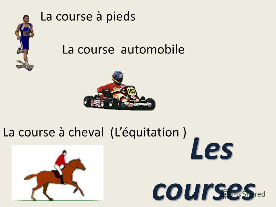 La course à pieds La course automobile La course à cheval (Léquitation ) Les courses Les courses