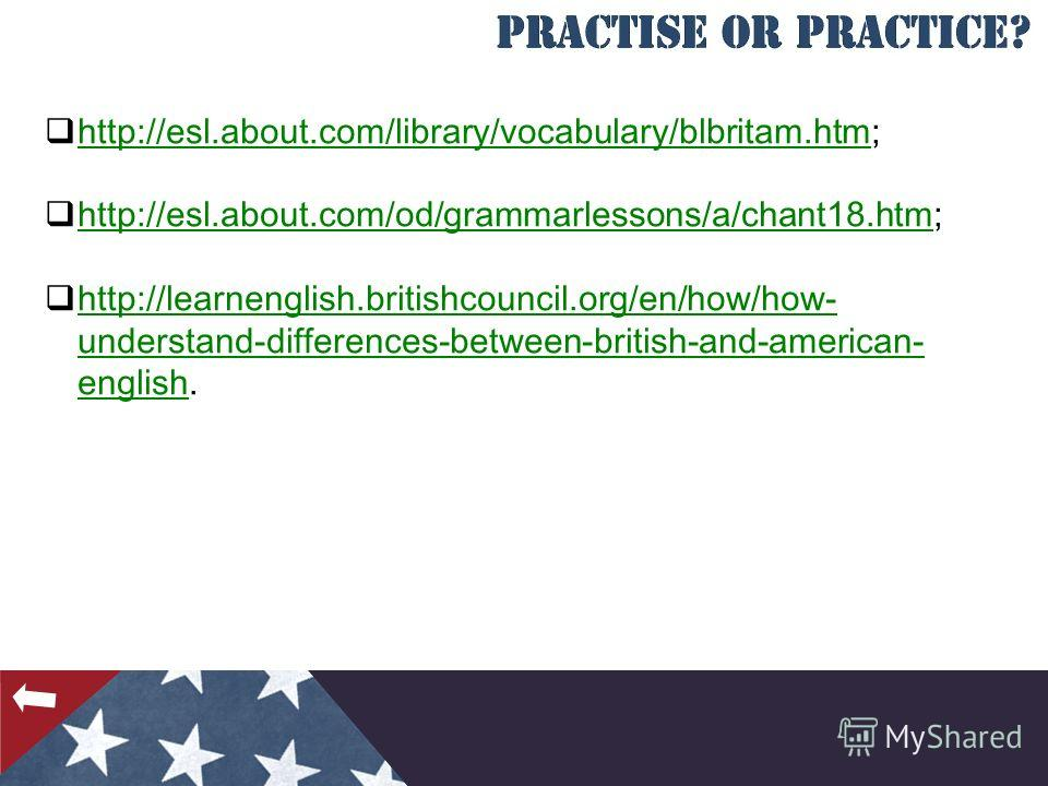 http://esl.about.com/library/vocabulary/blbritam.htm; http://esl.about.com/library/vocabulary/blbritam.htm http://esl.about.com/od/grammarlessons/a/chant18.htm; http://esl.about.com/od/grammarlessons/a/chant18. htm http://learnenglish.britishcouncil.