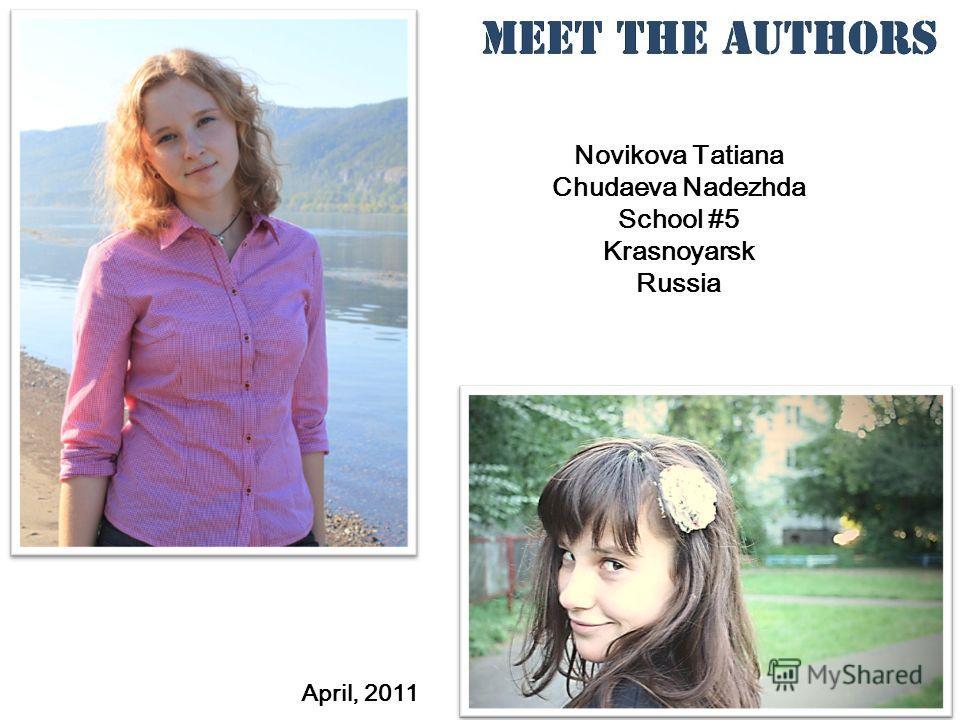 Novikova Tatiana Chudaeva Nadezhda School #5 Krasnoyarsk Russia April, 2011