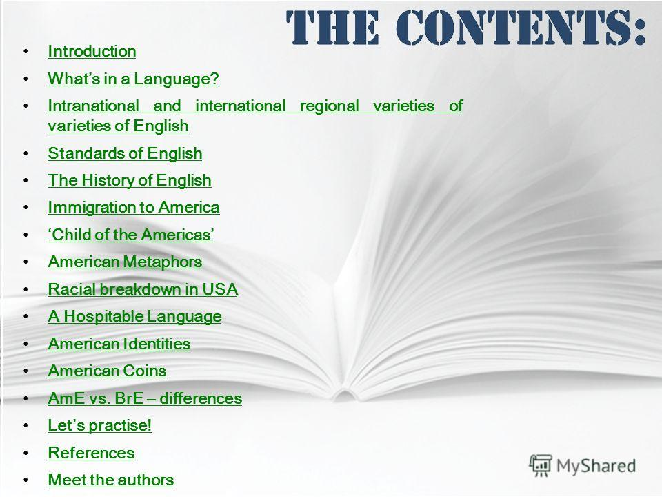 Introduction Whats in a Language?Whats in a Language? Intranational and international regional varieties of EnglishIntranational and international regional varieties of English Standards of EnglishStandards of English The History of EnglishThe Histor