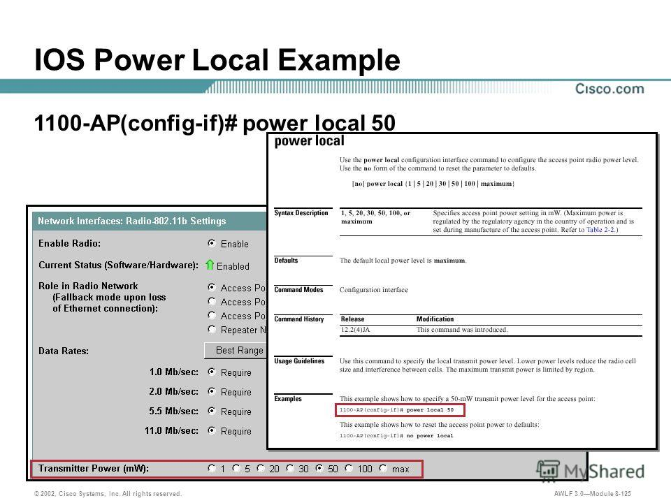 © 2002, Cisco Systems, Inc. All rights reserved. AWLF 3.0Module 8-125 1100-AP(config-if)# power local 50 IOS Power Local Example