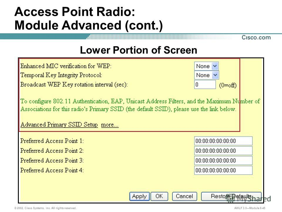 © 2002, Cisco Systems, Inc. All rights reserved. AWLF 3.0Module 8-45 Access Point Radio: Module Advanced (cont.) Lower Portion of Screen