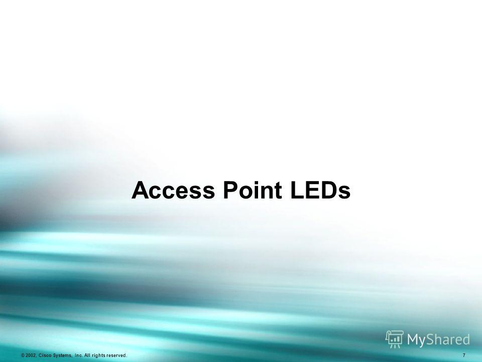 Access Point LEDs © 2002, Cisco Systems, Inc. All rights reserved. 7