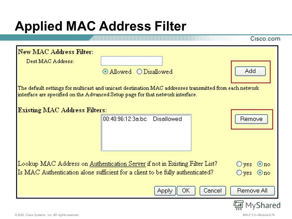 © 2002, Cisco Systems, Inc. All rights reserved. AWLF 3.0Module 8-76 Applied MAC Address Filter