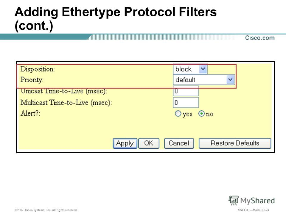 © 2002, Cisco Systems, Inc. All rights reserved. AWLF 3.0Module 8-79 Adding Ethertype Protocol Filters (cont.)
