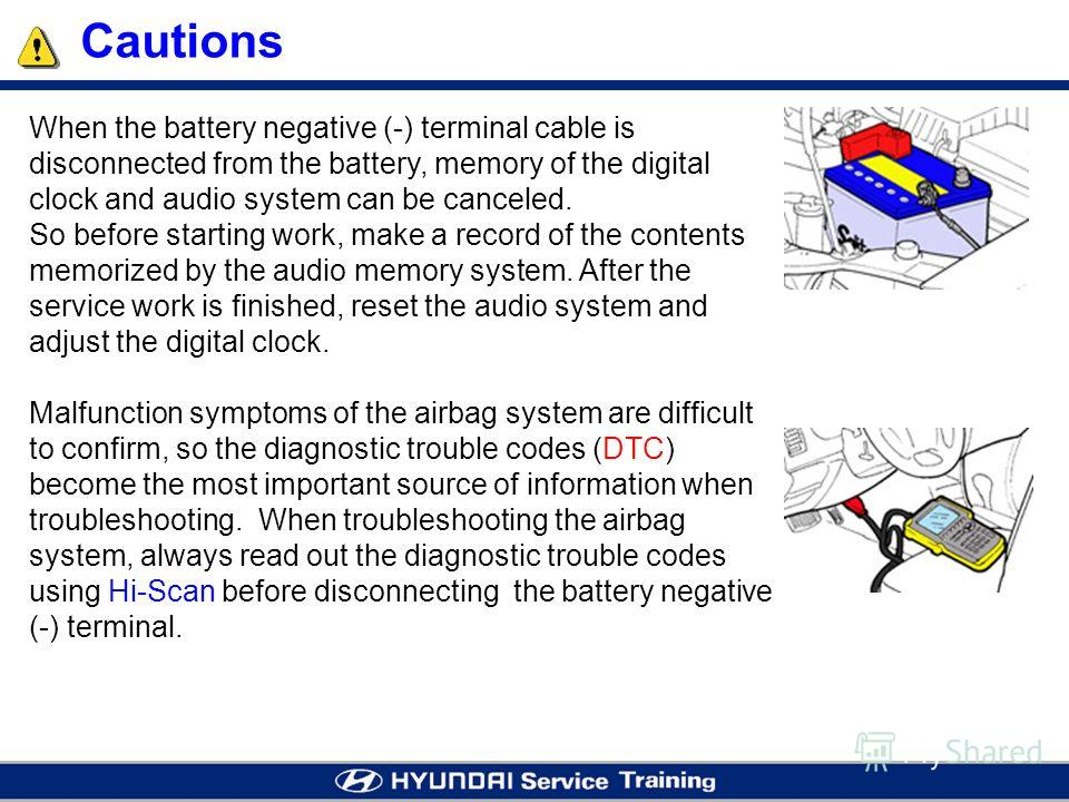 When the battery negative (-) terminal cable is disconnected from the battery, memory of the digital clock and audio system can be canceled. So before starting work, make a record of the contents memorized by the audio memory system. After the servic