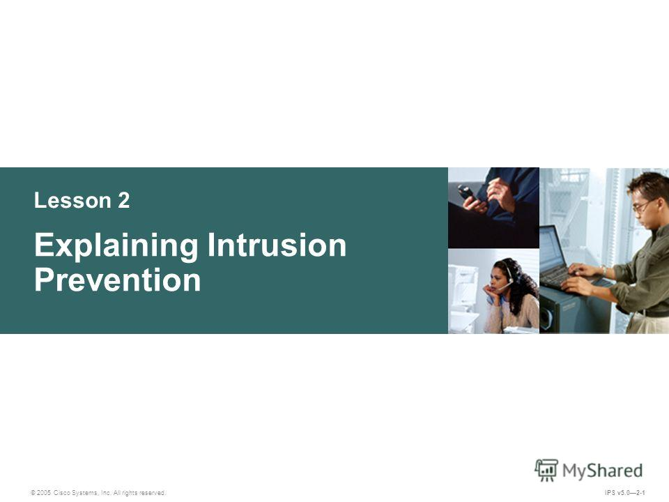 © 2005 Cisco Systems, Inc. All rights reserved. IPS v5.02-1 Lesson 2 Explaining Intrusion Prevention