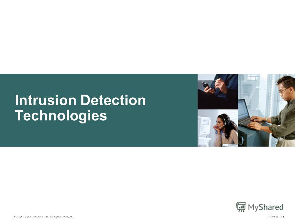 © 2005 Cisco Systems, Inc. All rights reserved. IPS v5.02-5 Intrusion Detection Technologies