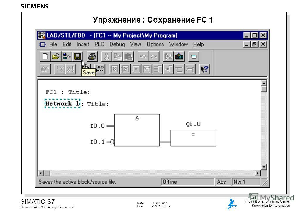Date:30.09.2014 File: PRO1_17E.9 SIMATIC S7 Siemens AG 1999. All rights reserved. Information and Training Center Knowledge for Automation Упражнение : Сохранение FC 1