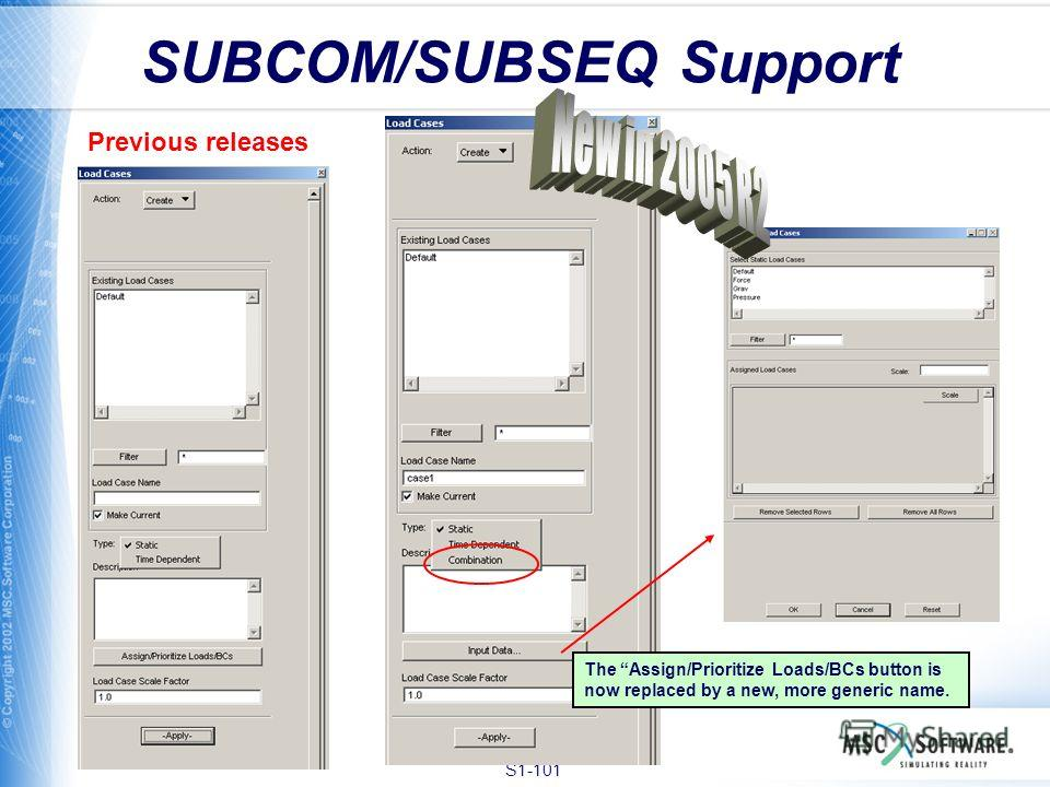 S1-101 SUBCOM/SUBSEQ Support Previous releases The Assign/Prioritize Loads/BCs button is now replaced by a new, more generic name.