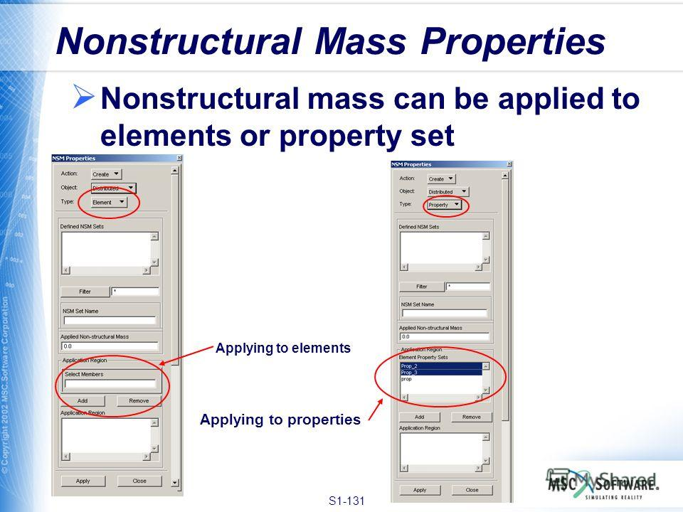 S1-131 Nonstructural Mass Properties Nonstructural mass can be applied to elements or property set Applying to elements Applying to properties