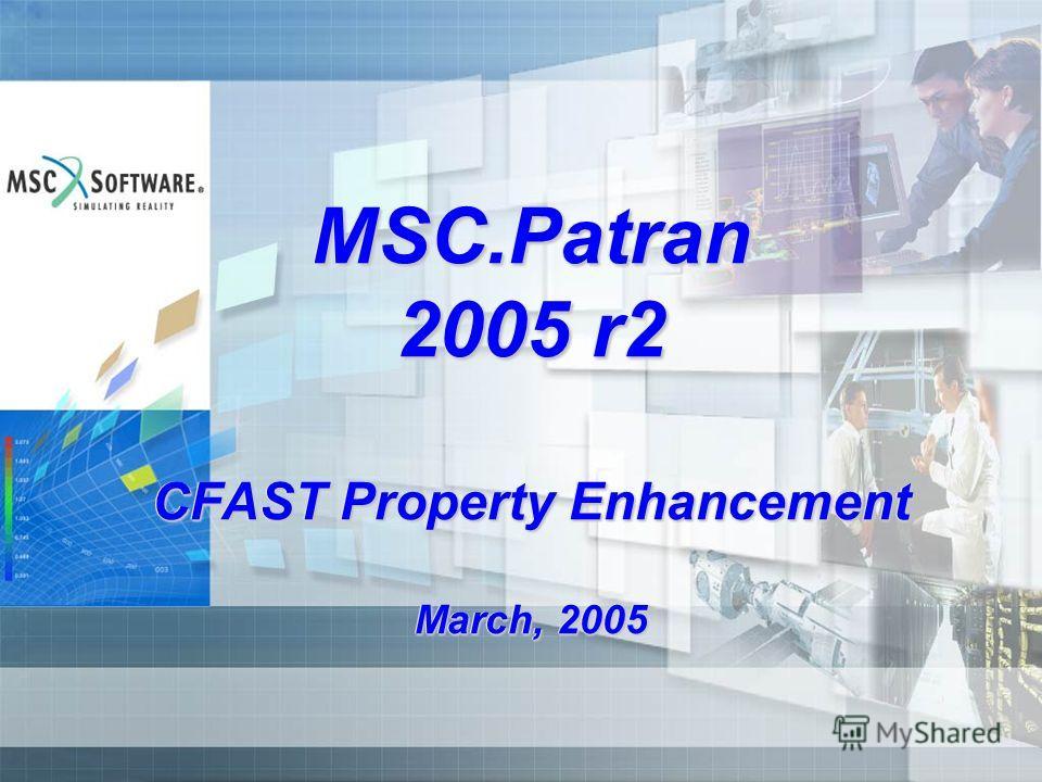 MSC.Patran 2005 r2 CFAST Property Enhancement March, 2005