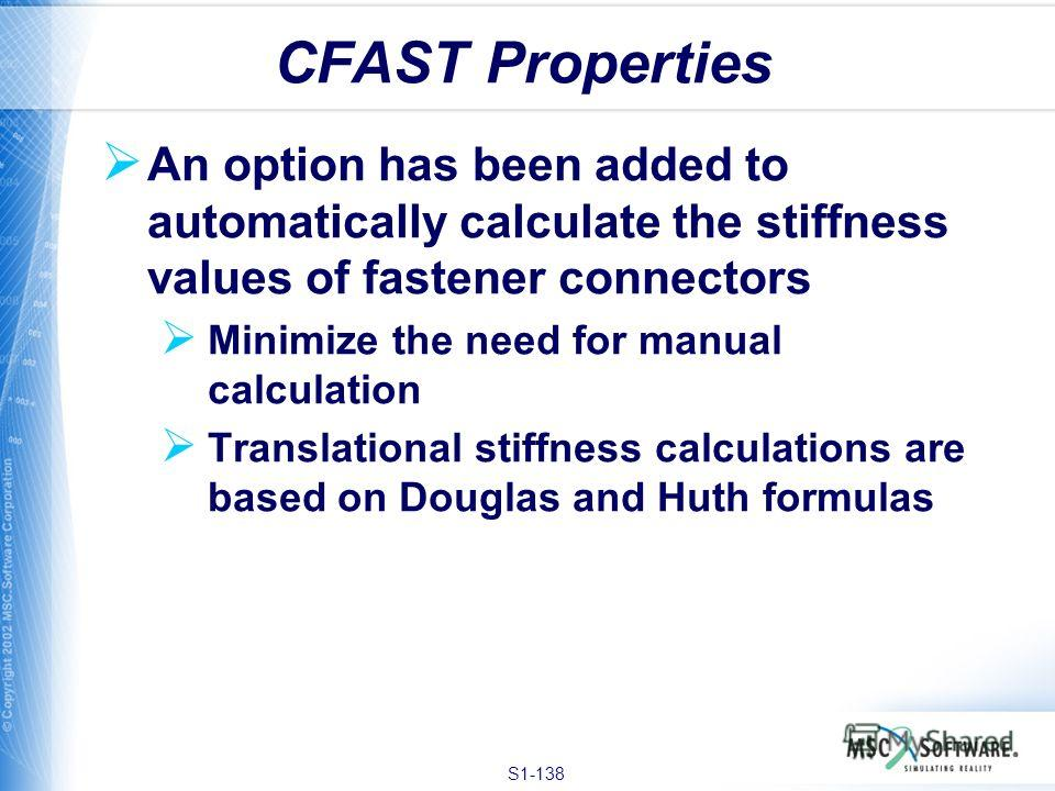 S1-138 An option has been added to automatically calculate the stiffness values of fastener connectors Minimize the need for manual calculation Translational stiffness calculations are based on Douglas and Huth formulas CFAST Properties