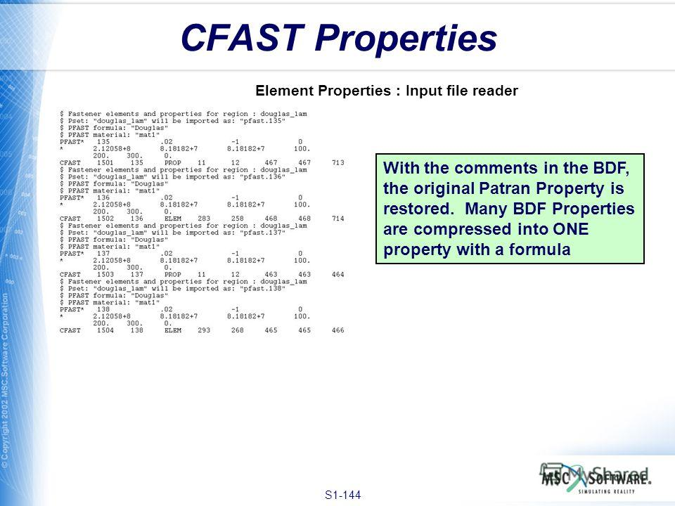 S1-144 CFAST Properties Element Properties : Input file reader With the comments in the BDF, the original Patran Property is restored. Many BDF Properties are compressed into ONE property with a formula