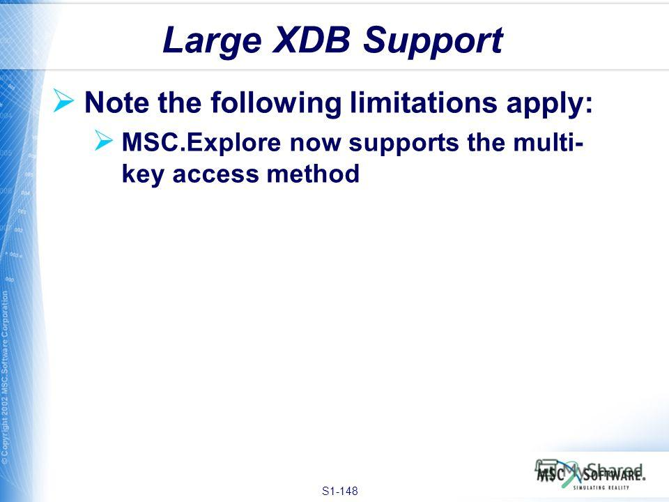 S1-148 Note the following limitations apply: MSC.Explore now supports the multi- key access method Large XDB Support
