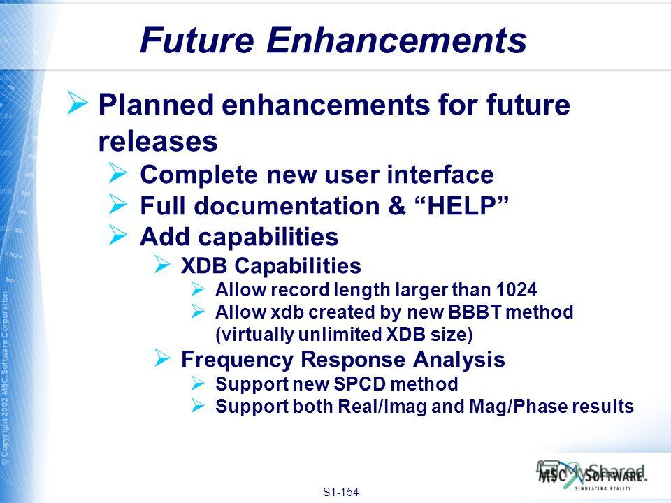 S1-154 Planned enhancements for future releases Complete new user interface Full documentation & HELP Add capabilities XDB Capabilities Allow record length larger than 1024 Allow xdb created by new BBBT method (virtually unlimited XDB size) Frequency