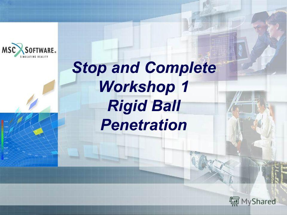 Stop and Complete Workshop 1 Rigid Ball Penetration