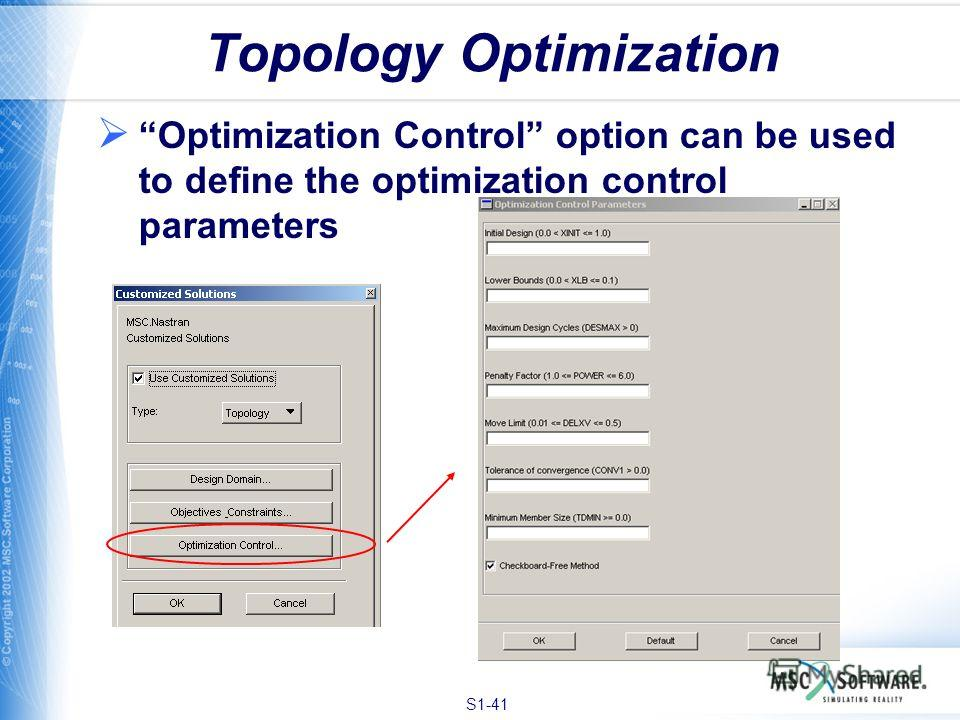 S1-41 Topology Optimization Optimization Control option can be used to define the optimization control parameters