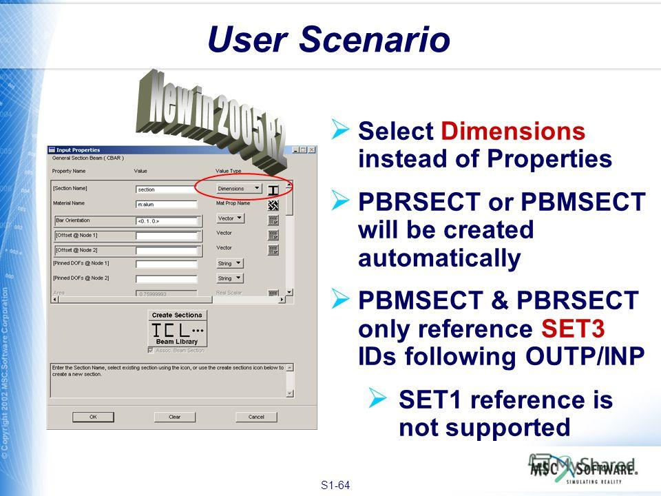 S1-64 User Scenario Select Dimensions instead of Properties PBRSECT or PBMSECT will be created automatically PBMSECT & PBRSECT only reference SET3 IDs following OUTP/INP SET1 reference is not supported