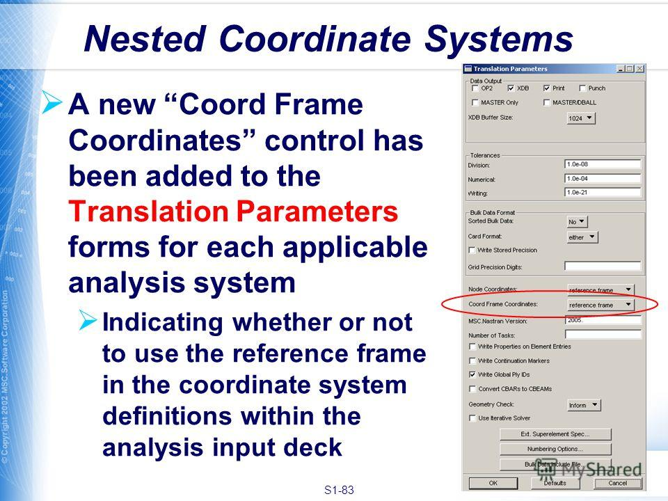 S1-83 A new Coord Frame Coordinates control has been added to the Translation Parameters forms for each applicable analysis system Indicating whether or not to use the reference frame in the coordinate system definitions within the analysis input dec