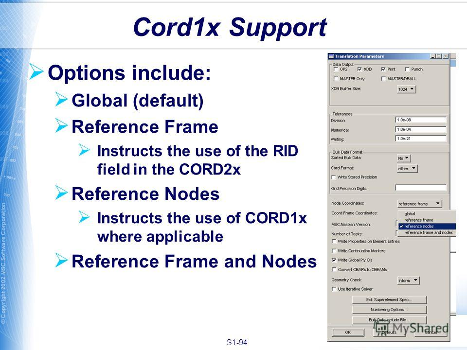 S1-94 Options include: Global (default) Reference Frame Instructs the use of the RID field in the CORD2x Reference Nodes Instructs the use of CORD1x where applicable Reference Frame and Nodes Cord1x Support