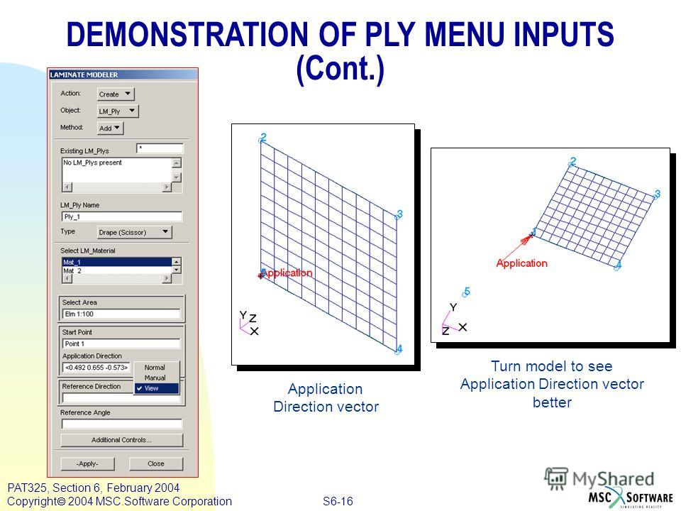 S6-16 PAT325, Section 6, February 2004 Copyright 2004 MSC.Software Corporation DEMONSTRATION OF PLY MENU INPUTS (Cont.) Turn model to see Application Direction vector better Application Direction vector