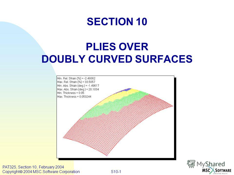 S10-1 PAT325, Section 10, February 2004 Copyright 2004 MSC.Software Corporation SECTION 10 PLIES OVER DOUBLY CURVED SURFACES