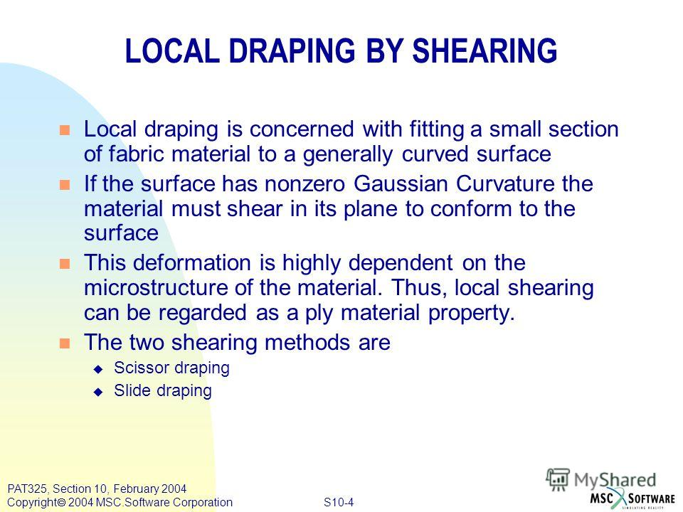 S10-4 PAT325, Section 10, February 2004 Copyright 2004 MSC.Software Corporation n Local draping is concerned with fitting a small section of fabric material to a generally curved surface n If the surface has nonzero Gaussian Curvature the material mu