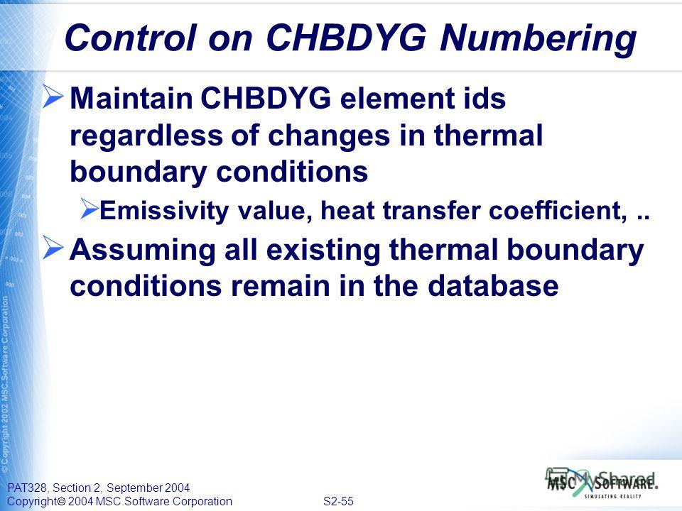 PAT328, Section 2, September 2004 Copyright 2004 MSC.Software Corporation S2-55 Control on CHBDYG Numbering Maintain CHBDYG element ids regardless of changes in thermal boundary conditions Emissivity value, heat transfer coefficient,.. Assuming all e