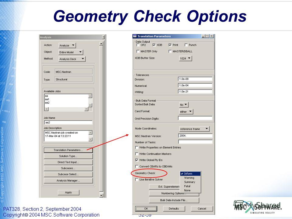 PAT328, Section 2, September 2004 Copyright 2004 MSC.Software Corporation S2-59 Geometry Check Options