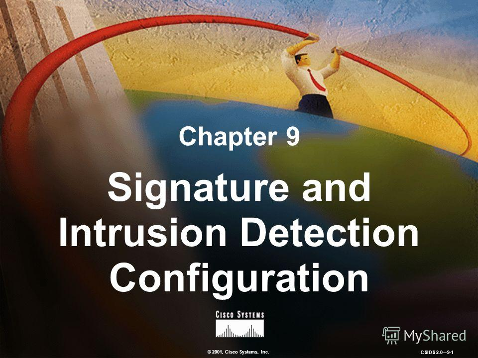 © 2001, Cisco Systems, Inc. CSIDS 2.09-1 Chapter 9 Signature and Intrusion Detection Configuration