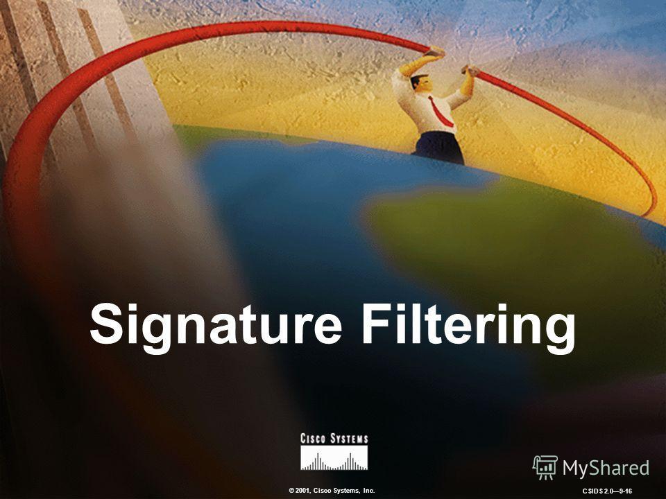 © 2001, Cisco Systems, Inc. CSIDS 2.09-16 Signature Filtering