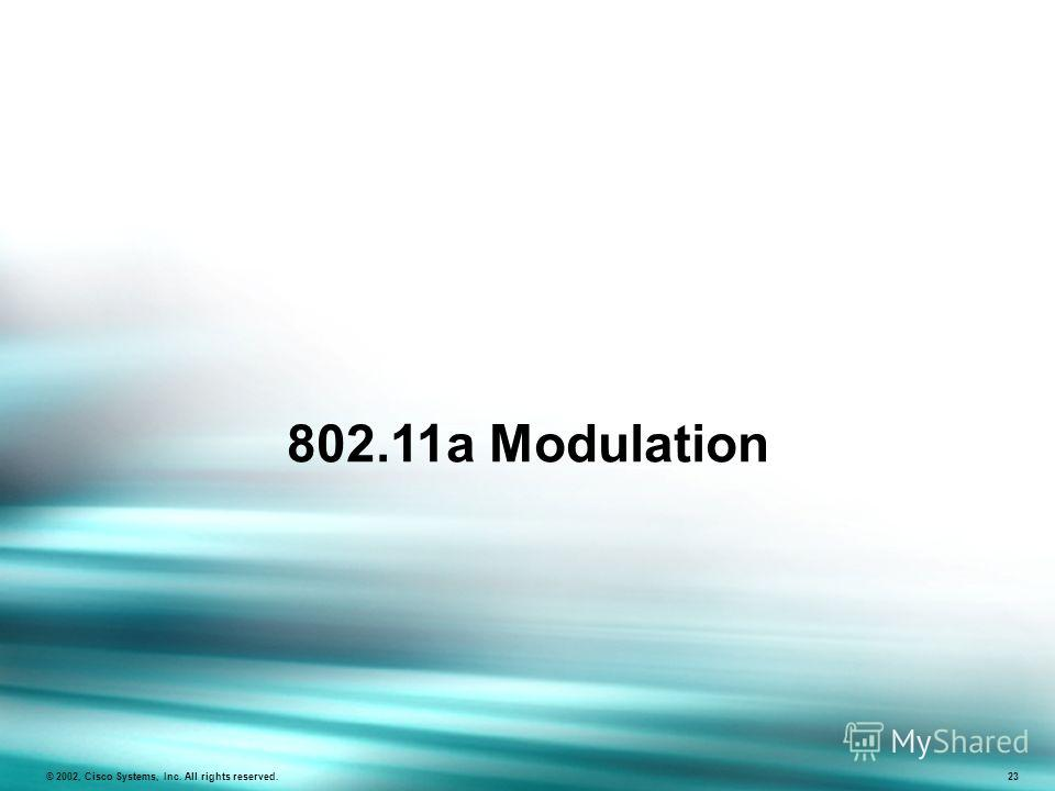 802.11a Modulation © 2002, Cisco Systems, Inc. All rights reserved. 23