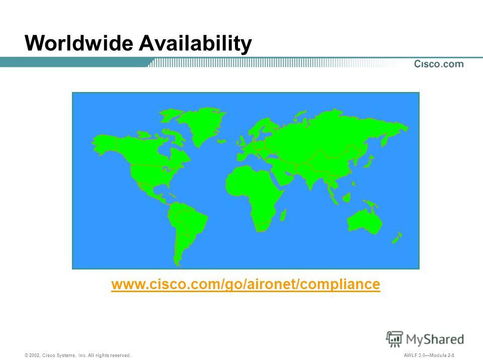© 2002, Cisco Systems, Inc. All rights reserved. AWLF 3.0Module 2-8 Worldwide Availability www.cisco.com/go/aironet/compliance