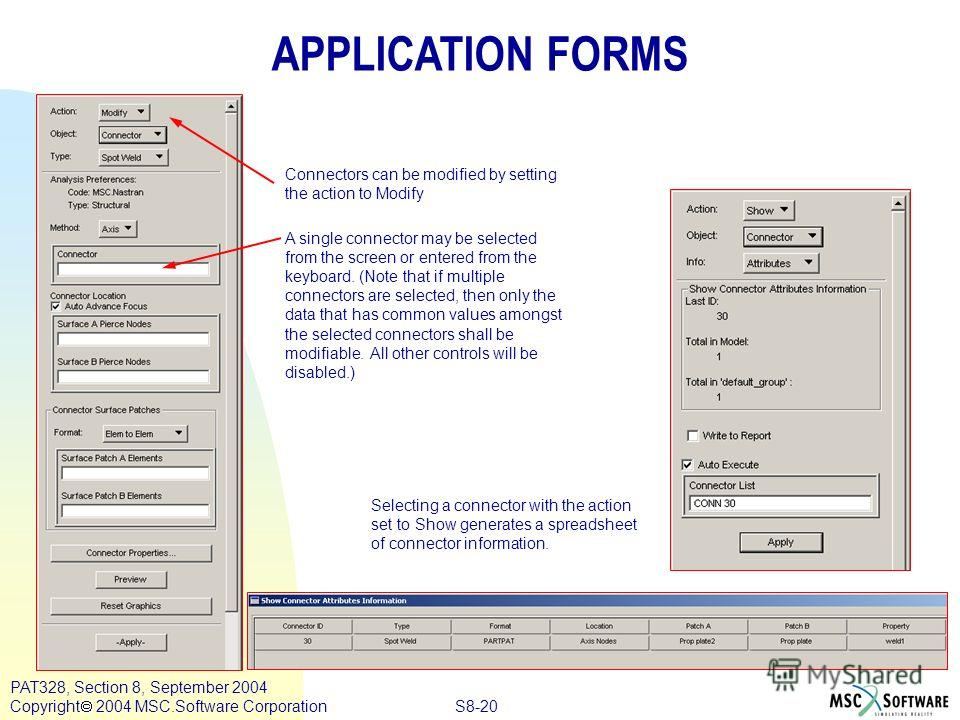 S8-20 PAT328, Section 8, September 2004 Copyright 2004 MSC.Software Corporation APPLICATION FORMS Connectors can be modified by setting the action to Modify A single connector may be selected from the screen or entered from the keyboard. (Note that i